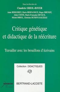 Claudette Oriol-Boyer et Anne Bergeret - Critique génétique et didactique de la réécriture - Travailler avec les brouillons d'écrivains.