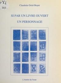Claudette Oriol-Boyer - Si par un livre ouvert un personnage.