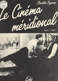 Claudette Peyrusse et  Cinemathèque de Toulouse - Le cinéma méridional - Le Midi dans le cinéma français (1929-1944).