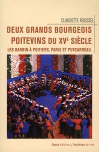 Claudette Roussel - Deux grands bourgeois poitevins au XVe siècle : Les Barbin à Poitiers, Paris et Puygarreau.