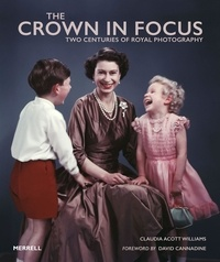 Claudia Acott Williams - The Crown in Focus - Two centuries of royal photography.