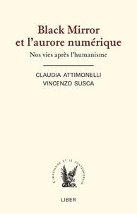 Claudia Attimonelli et Vincenzo Susca - Black Mirror et l'aurore numérique - Nos vies après l'humanisme.