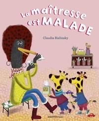 Claudia Bielinsky - A demain, les copains !  : La maîtresse est malade.