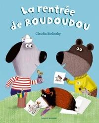 Claudia Bielinsky - A demain, les copains !  : La rentrée de Roudoudou.