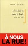 Claudia Bouliane - L'adolescent dans la foule - Aragon, Nizan, Sartre.