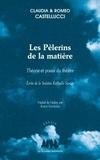 Claudia Castellucci et Romeo Castellucci - Les Pèlerins de la matière - Théorie et praxis du théâtre : écrits de la Societas Raffaello Sanzio.