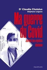 Claudia Chatelus et Stéphane Loignon - Ma guerre du Covid - Journal d'une urgentiste alsacienne.