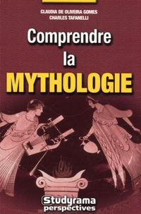 Claudia de Oliveira Gomes et Charles Tafanelli - Comprendre la mythologie.