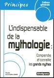 Claudia de Oliveira Gomes - L'indispensable de la mythologie - Comprendre et connaître les grands mythes.