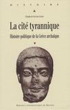 Claudia de Oliveira Gomes - La cité tyrannique - Histoire politique de la Grèce archaïque.