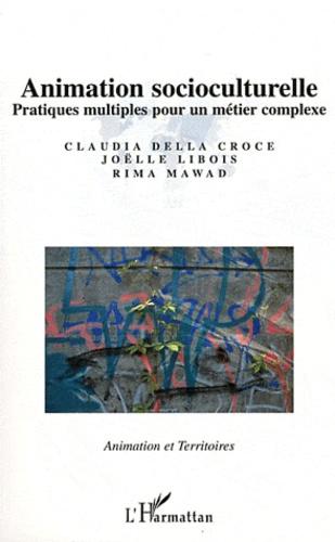 Claudia Della Croce et Joëlle Libois - Animation socioculturelle - Pratiques multiples pour un métier complexe.
