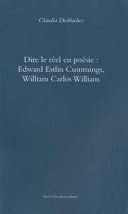 Claudia Desblaches - Dire le réel en poésie : Edward Estlin Cummings, William Carlos Williams.