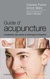 Claudia Focks et Ulrich März - Guide d'acupuncture - Localisation des points et techniques d'insertion.