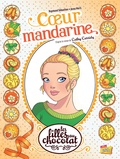 Claudia Forcelloni - Les filles au chocolat Tome 3 : Coeur mandarine.