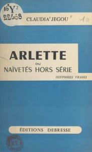 Claudia Jegou - Arlette - Ou Naïveté hors séries.