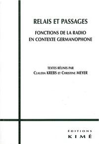 Claudia Krebs et Christine Meyer - Relais et passages - Fonctions de la radio en contexte germanophone.