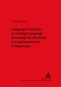Claudia Kunschak - Language Variation in Foreign Language Teaching - On the Road to Communicative Competence.