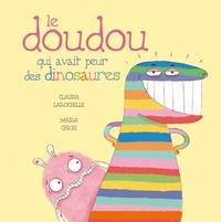 Claudia Larochelle et Maira Chiodi - Le doudou qui avait peur des dinosaures.