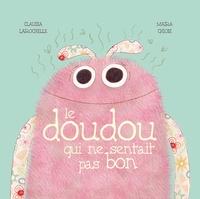 Claudia Larochelle et Maira Chiodi - Le doudou qui ne sentait pas bon.