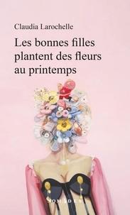 Claudia Larochelle - Les bonnes filles plantent des fleurs au printemps.