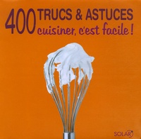 Claudia Lenz et Claudia Bruckmann - 400 Trucs et astuces - Cuisiner, c'est facile !.