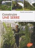 Claudia Lorenz-Ladener - Construire une serre - Serres solaires passives : conception, exemples de réalisation.