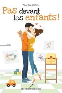 Livres électroniques gratuits téléchargement gratuit Pas devant les enfants! 9782897833206 par Claudia Lupien