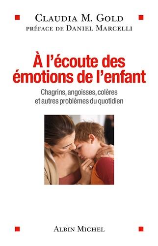 A l'écoute des émotions de l'enfant. Chagrins, angoisses, colères et autres problèmes du quotidien