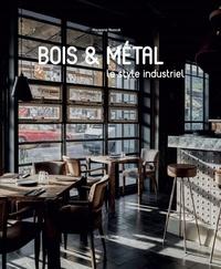 Claudia Martinez Alonso et Macarena Abascal Valdenebro - Bois et métal, le style industriel.