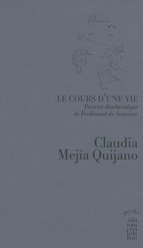 Claudia Mejia Quijano - Le cours d'une vie, Portrait diachronique de Ferdinand de Saussure - Tome 1 : Ton fils affectionné.
