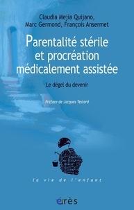 Claudia Mejia Quijano et Marc Germond - Parentalité stérile et procréation médicalement assistée - Le dégel du devenir.
