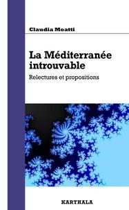 Claudia Moatti - La Méditérranée introuvable - Relectures et propositions.