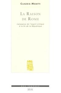 Claudia Moatti - La raison de Rome - Naissance de l'esprit critique à la fin de la République (IIe-Ier siècle avant J.-C.).