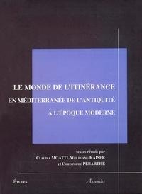 Claudia Moatti et Wolfgang Kaiser - Le monde de l'itinérance en Méditerranée de l'Antiquité à l'époque moderne.