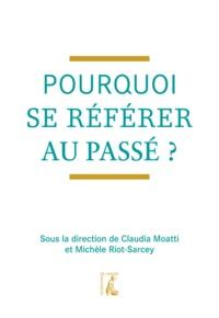 Claudia Moatti et Michèle Riot-Sarcey - Pourquoi se référer au passé ?.
