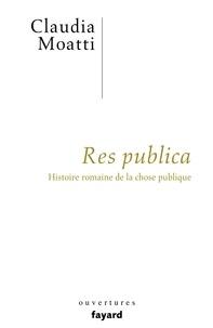 Claudia Moatti - Res publica - Histoire romaine de la chose publique.