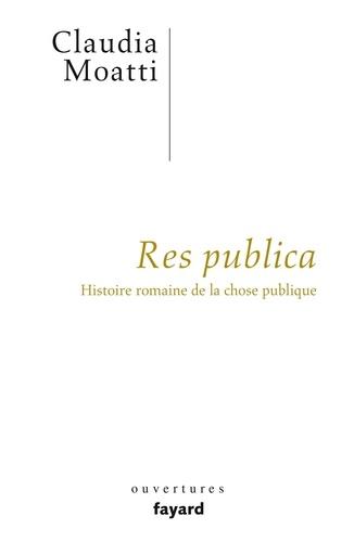Res publica. Histoire romaine de la chose publique