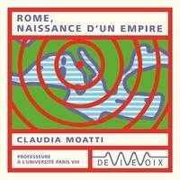 Claudia Moatti - Rome, naissance d'un empire.