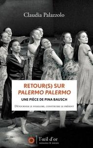 Claudia Palazzolo - Retour(s) sur Palermo Palermo une pièce de Pina Bausch.