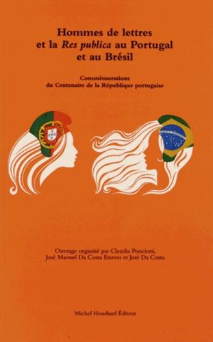 Claudia Poncioni et José Manuel Da Costa Esteves - Hommes de lettres et la Res publica au Portugal et au Brésil - Commémorations du centenaire de la République portugaise.