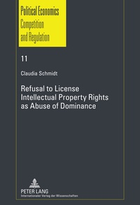 Claudia Schmidt - Refusal to License- Intellectual Property Rights as Abuse of Dominance.