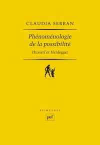 Claudia Serban - Phénoménologie de la possibilité : Husserl et Heidegger.
