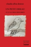 Claudia Ulloa Donoso - Un petit oiseau et d'autres histoires.