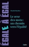 Claudie Baudino - Le sexe des mots : un chemin pour l'égalité - Emanciper le langage pour constuire une culture de l'égalité.