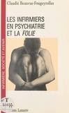 Claudie Beauvue-Fougeyrollas - Les infirmiers en psychiatrie et la folie.