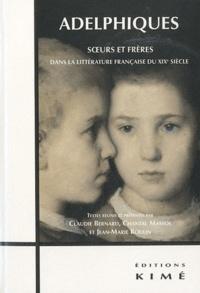 Claudie Bernard et Chantal Massol - Adelphiques - Soeurs et frères dans la littérature française du XIXe siècle.