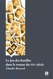 Claudie Bernard - Le jeu des familles dans le roman français du XIXe siècle.