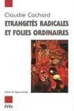 Claudie Cachard - Étrangetés radicales et folies ordinaires.
