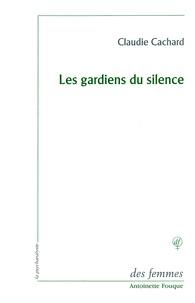 Claudie Cachard - Les gardiens du silence.