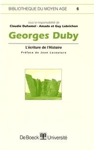 Claudie Duhamel-Amado et Guy Lobrichon - Georges Duby - L'écriture de l'Histoire.